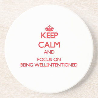 Keep Calm and focus on Being Well-Intentioned Coaster