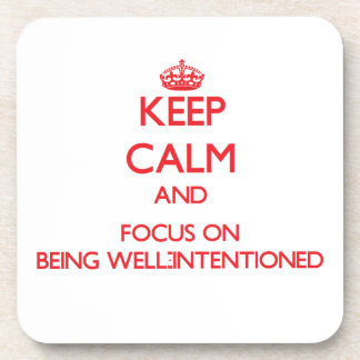 Keep Calm and focus on Being Well-Intentioned Drink Coasters