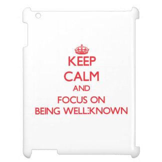 Keep Calm and focus on Being Well-Known iPad Cases