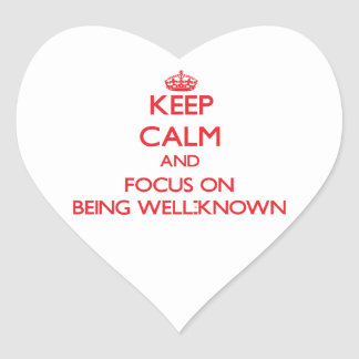 Keep Calm and focus on Being Well-Known Heart Sticker