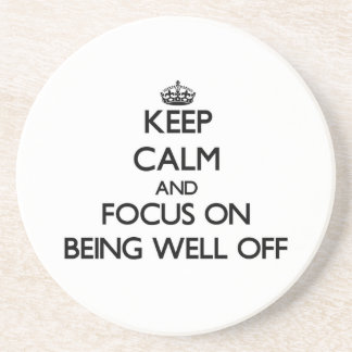 Keep Calm and focus on Being Well-Off Coasters