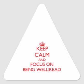 Keep Calm and focus on Being Well-Read Triangle Sticker