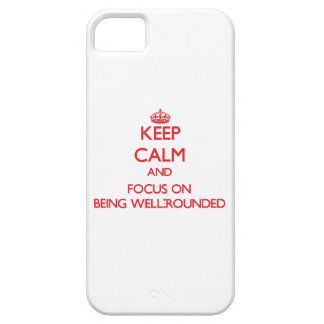 Keep Calm and focus on Being Well-Rounded iPhone 5 Case