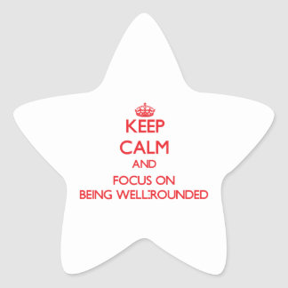 Keep Calm and focus on Being Well-Rounded Star Stickers