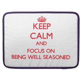 Keep Calm and focus on Being Well Seasoned MacBook Pro Sleeves