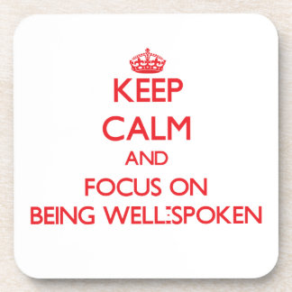Keep Calm and focus on Being Well-Spoken Drink Coasters