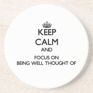Keep Calm and focus on Being Well-Thought-Of Beverage Coaster