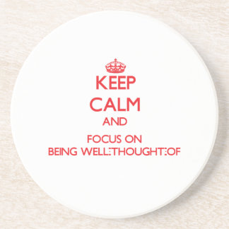 Keep Calm and focus on Being Well-Thought-Of Drink Coasters