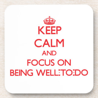 Keep Calm and focus on Being Well-To-Do Drink Coaster