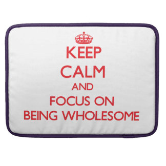 Keep Calm and focus on Being Wholesome MacBook Pro Sleeves