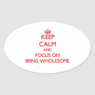Keep Calm and focus on Being Wholesome Oval Sticker