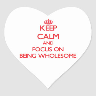 Keep Calm and focus on Being Wholesome Stickers