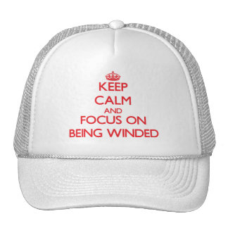 Keep Calm and focus on Being Winded Trucker Hat