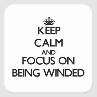 Keep Calm and focus on Being Winded Square Sticker