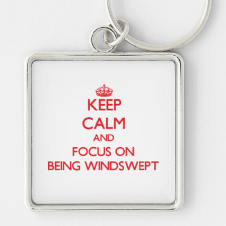 Keep Calm and focus on Being Windswept Key Chain