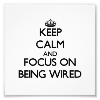 Keep Calm and focus on Being Wired Photo Print