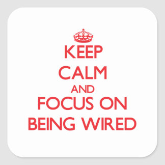 Keep Calm and focus on Being Wired Square Sticker