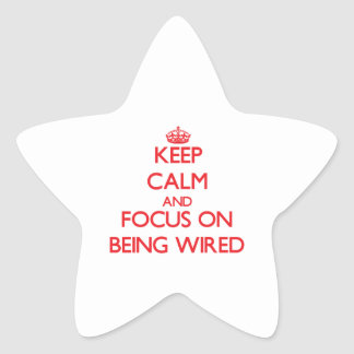 Keep Calm and focus on Being Wired Star Stickers