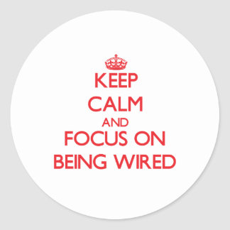 Keep Calm and focus on Being Wired Stickers