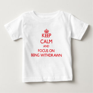 Keep Calm and focus on Being Withdrawn Tshirts