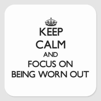 Keep Calm and focus on Being Worn-Out Stickers