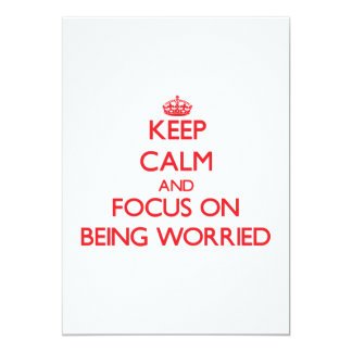 Keep Calm and focus on Being Worried 5x7 Paper Invitation Card