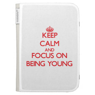 Keep Calm and focus on Being Young Cases For The Kindle