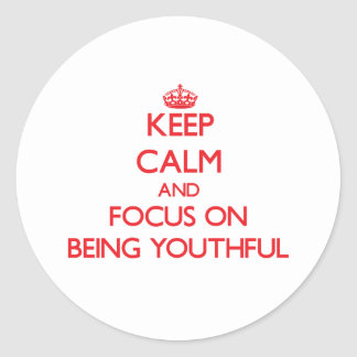Keep Calm and focus on Being Youthful Classic Round Sticker