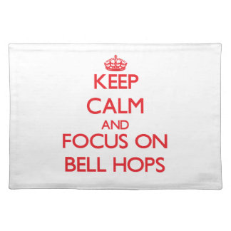 Keep Calm and focus on Bell Hops Placemat