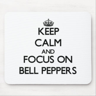 Keep Calm and focus on Bell Peppers Mouse Pad