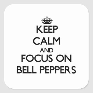 Keep Calm and focus on Bell Peppers Square Stickers