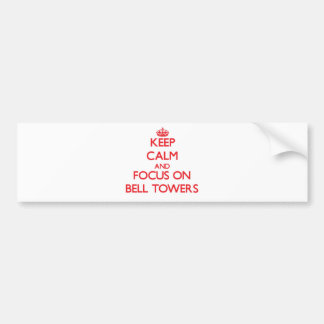 Keep Calm and focus on Bell Towers Car Bumper Sticker