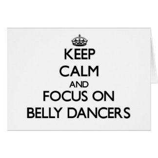 Keep Calm and focus on Belly Dancers Greeting Cards