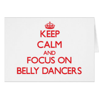 Keep Calm and focus on Belly Dancers Cards