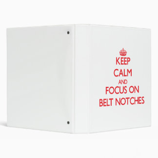 Keep Calm and focus on Belt Notches Binders