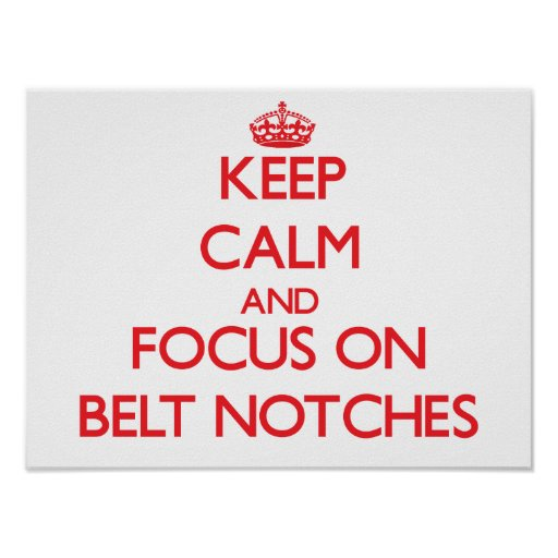 Keep Calm and focus on Belt Notches Poster