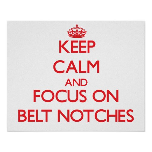 Keep Calm and focus on Belt Notches Posters