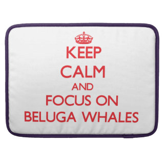 Keep calm and focus on Beluga Whales MacBook Pro Sleeves