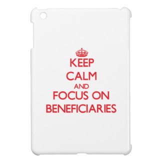 Keep Calm and focus on Beneficiaries iPad Mini Cover