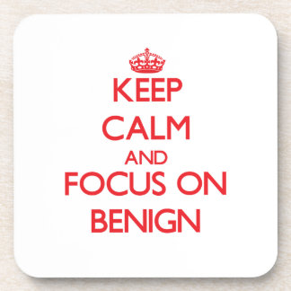 Keep Calm and focus on Benign Drink Coasters