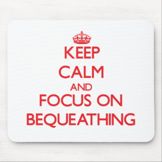 Keep Calm and focus on Bequeathing Mouse Pad