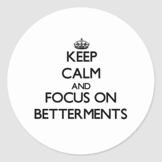 Keep Calm and focus on Betterments Classic Round Sticker