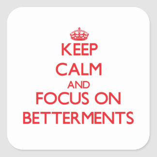 Keep Calm and focus on Betterments Square Sticker