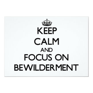 Keep Calm and focus on Bewilderment Invitations