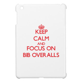 Keep Calm and focus on Bib Overalls Case For The iPad Mini