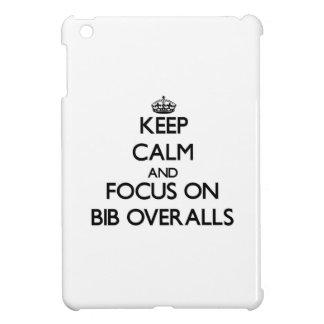 Keep Calm and focus on Bib Overalls iPad Mini Cases