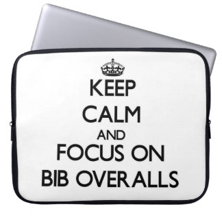Keep Calm and focus on Bib Overalls Laptop Computer Sleeves