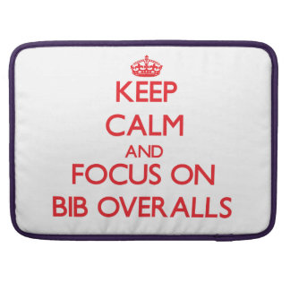 Keep Calm and focus on Bib Overalls Sleeve For MacBooks