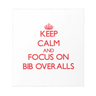Keep Calm and focus on Bib Overalls Memo Notepads