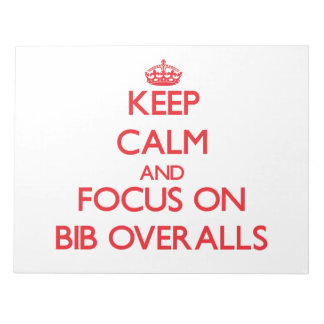 Keep Calm and focus on Bib Overalls Scratch Pad